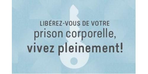 Libérez-vous de votre prison corporelle, vivez pleinement!